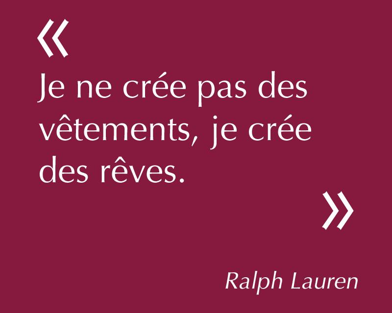 Je ne crée pas des vêtements, je crée des rêves. Ralph Lauren